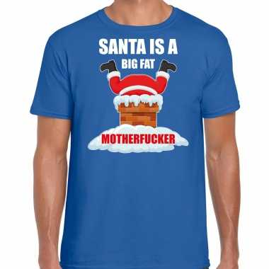 Fout kerstshirt / outfit santa is a big fat motherfucker blauw voor heren