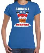 Fout kerstshirt outfit santa is a big fat motherfucker blauw voor dames